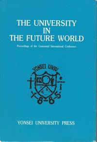 UNIVERSITY IN THE FUTURE WORLD: PROCEEDINGS OF THE CENTENNIAL INTERNATIONAL CONFERENCE, MAY 8-9,...
