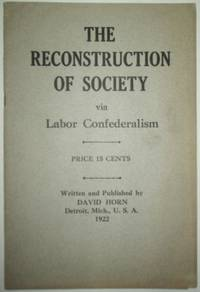 The Reconstruction of Society via Labor Confederalism by  David Horn - 1922 - from Mare Booksellers (SKU: 012387)