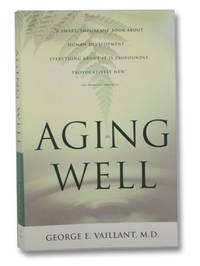 Aging Well: Surprising Guideposts to a Happier Life from the Landmark Harvard Study of Adult...