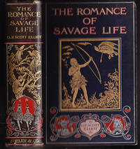 The Romance of the Savage Life: Describing the Life of Primitive Man, His Customs, Occupations, Language, Beliefs, Arts, Crafts, Adventures, Games, Sports, Etc