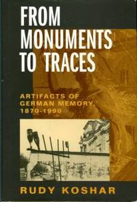 image of From Monuments To Traces: Artifacts Of German Memory, 1870-1990
