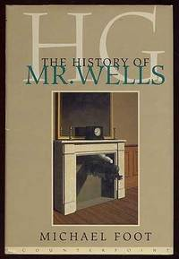 H.G.: The History of Mr Wells by  Michael Foot - 1st - 1995-11-01 - from Monroe Street Books and Biblio.com