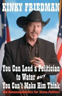 You Can Lead a Politician to Water, but You Can't Make Him Think : Ten Commandments for Texas...
