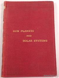 Sun Planets and Solar Systems as Seen By the Spiritual Eye of the Soul.  A Book in Verse, Composed on the Works of God as They Appear from a Supernatural Point of View, Proceeding from His Thought, His Word, and His Will...