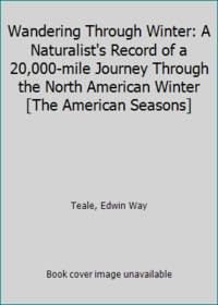 image of Wandering Through Winter: A Naturalist's Record of a 20,000-mile Journey Through the North American Winter [The American Seasons]