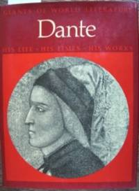 Dante: His Life, His Times, His Works: Giants of World Literature