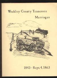 Weakley County, Tennessee Marriage Records 1843 - Sept. 4 1863