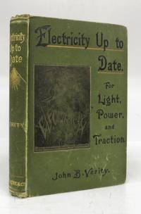 Electricity Up to Date. For Light, Power, and Traction by  John B VERITY - Hardcover - 1896 - from Attic Books and Biblio.com