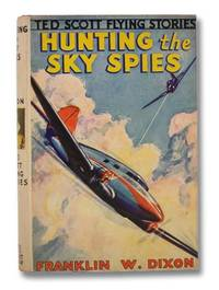 Hunting the Sky Spies; or, Testing the Invisible Plane (The Ted Scott Flying Stories Book 19)