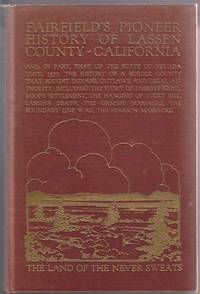 Fairfield's Pioneer History of Lassen County California Containing  Everything That Can be Learned about it from the Beginning of the World to  the Year of Our Lord 1870