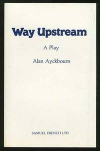 Way Upstream: A Play by  Alan AYCKBOURN - Paperback - First Edition - 1983 - from Between the Covers- Rare Books, Inc. ABAA and Biblio.com