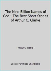 The Nine Billion Names of God : The Best Short Stories of Arthur C. Clarke