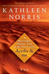 Acedia and Me : A Marriage, Monks, and a Writer's Life