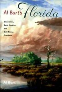 Al Burt's Florida: Snowbirds, Sand Castles, and Self-Rising Crackers (Florida History and Culture)