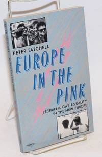 Europe in the Pink: lesbian & gay equality in the new Europe by  Peter Tatchell - Paperback - First Edition - 1992 - from Bolerium Books Inc., ABAA/ILAB and Biblio.com