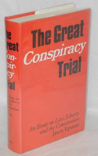 The great conspiracy trial; an essay on law, liberty and the Constitution by  Jason Epstein - Hardcover - 1970 - from Bolerium Books Inc., ABAA/ILAB (SKU: 21157)