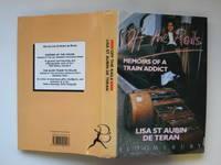 Off the rails: memoirs of a train addict by  Lisa St. Aubin de Teran  - First Edition; First Printing  - 1989  - from Aucott & Thomas (SKU: 40878)