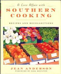 A Love Affair With Southern Cooking: Recipes And Recollections by  Jean Anderson - 1st Edition - 2007 - from Chris Hartmann, Bookseller and Biblio.com