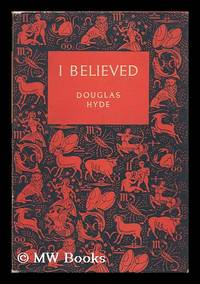 I Believed : the Autobiography of a Former British Communist / Douglas Hyde