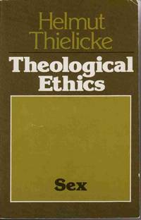 THEOLOGICAL ETHICS SEX Translated by John W. Doberstein