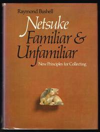 Netsuke, Familiar and Unfamiliar: New Principles for Collecting (SIGNED COPY)