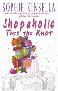 Shopaholic Ties The Knot: (Shopaholic Book 3) by  Sophie Kinsella - Paperback - from World of Books Ltd and Biblio.co.uk