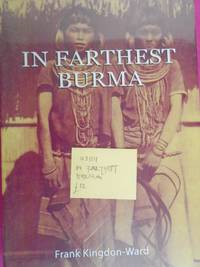 In Farthest Burma: The Record of an Arduous Journey of Exploration and Research Through the Unknown Frontier Territory of Burma and Tibet