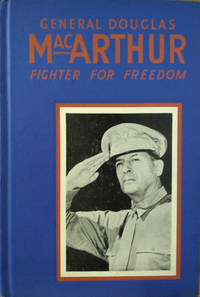 General Douglas MacArthur:  Fighter for Freedom