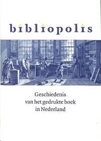 Bibliopolis. Geschiedenis Van Het Gedrukte Boek in Nederland.