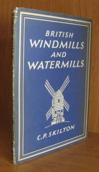 British Windmills and Watermills.With 8 Plates in Color and 24 Illustrations in Black & White.
