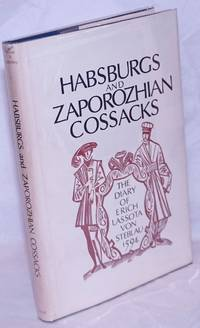 image of Habsburgs and Zaporozhian Cossacks; The Diary of Erich Lassota Von Steblau, 1595. Translated by Orest Subtelny