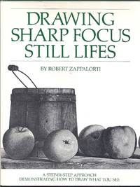 Drawing Sharp Focus Still Lifes.  A Step-by-Step Approach Demonstrating How to Draw What You See
