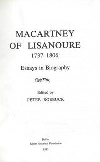 Macartney of Lisanoure, 1737-1806 - Essays in biography. by  Peter Roebuck - Hardcover - 1983 - from Inanna Rare Books Ltd. (SKU: 101171AB)
