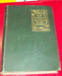 How Marcus Whitman Saved Oregon by  Nixon Oliver - Hardcover - 1895 - from George Isbell and Biblio.co.uk