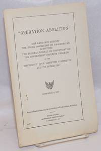 image of 'Operation Abolition': the campaign against the House Committee on Un-American Activities, the Federal Bureau of Investigation, the Government Security Program by the Emergency Civil Liberties Committee and its affiliates