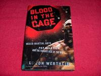 Blood in the Cage : Mixed Martial Arts, Pat Miletich, and the Furious Rise of the UFC