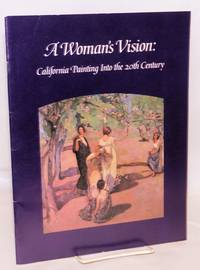A woman's vision: California painting into the 20th century; November 30, 1983 through January 31, 1984