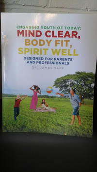 image of Engaging Youth of Today: Mind Clear, Body Fit, Spirit Well: Designed for Parents and Professionals