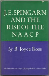 J.E. Spingarn and the Rise of the NAACP, 1911-1939