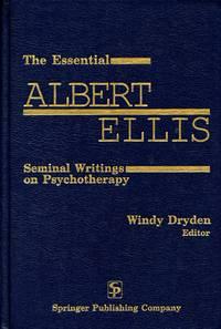 The Essential Albert Ellis; Seminal Writings on Psychotherapy