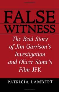 False Witness: The Real Story of Jim Garrison's Investigation and Oliver Stone's Film...