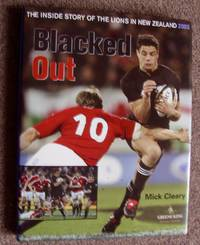 Blacked Out: The Lions vs the All Blacks: The inside story of the Lions in New Zealand.