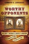 image of Worthy Opponents: William T. Sherman and Joseph E. Johnston: Antagonists in War-Friends in Peace