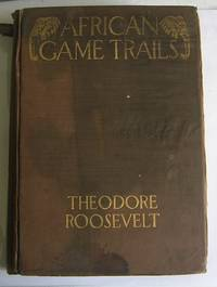 image of African Game Trails. An Account of the African Wanderings of an American Hunter-Naturalist.
