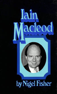 Iain Macleod by  Nigel Fisher - First Edition - 1973-05-10 - from M Godding Books Ltd and Biblio.com