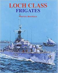 Loch Class Frigates by  Patrick Boniface - Hardcover - 2013 - from SeaWaves Press and Biblio.com