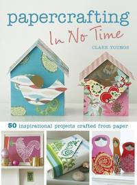 image of Papercrafting In No Time: 50 Inspirational Projects Crafted from Paper