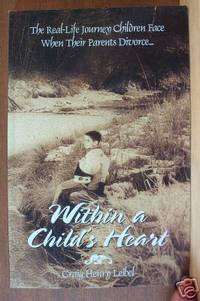 WITHIN A CHILD'S HEART:   The Real-Life Journey Children Face When Their  Parent's Divorce