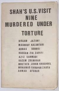 image of Shah's U.S. visit: nine murdered under torture. Bidjan Jazani, Mashouf Kalantari, Abbas Sourki, Hassan Zia Zarifi, Aziz Sarmadi, Kazem Zolnavar, Mostafa Javan Khoshdel, Mohamad Choupan Zadeh, Ahmad Afshar