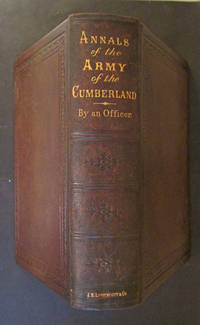 Annals of the Army of the Cumberland Comprising Biographies, Descriptions of Departments, Accounts of Expeditions, Skirmishes, and Battles; Also Its Police Record of Spies, Smugglers, and Prominent Rebel Emissaries Together With Anecdotes, Incidents, Poetry, Reminiscences, etc. and Official Reports of the Battle of Stone River